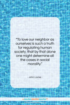 """John Locke quote: """"To love our neighbor as ourselves is…""""- at QuotesQuotesQuotes.com"""