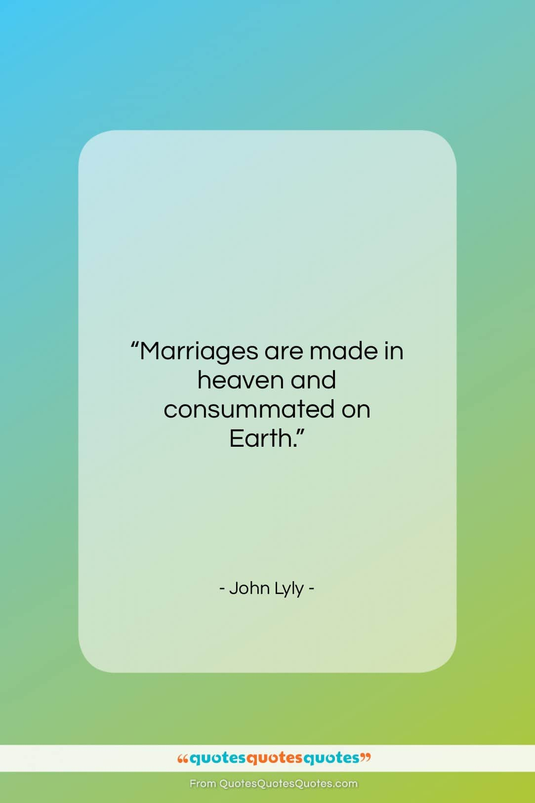 """John Lyly quote: """"Marriages are made in heaven and consummated…""""- at QuotesQuotesQuotes.com"""