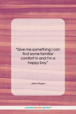 """John Mayer quote: """"Give me something I can find some…""""- at QuotesQuotesQuotes.com"""