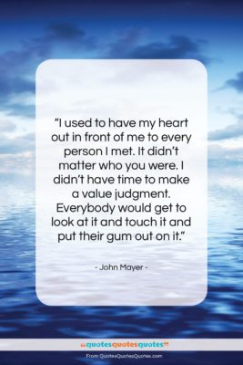 """John Mayer quote: """"I used to have my heart out…""""- at QuotesQuotesQuotes.com"""