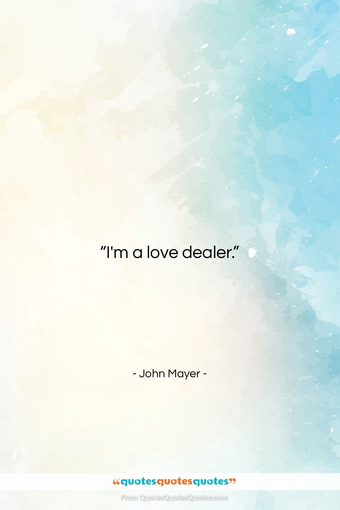 """John Mayer quote: """"I'm a love dealer….""""- at QuotesQuotesQuotes.com"""