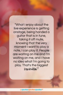 """John Mayer quote: """"What I enjoy about the live experience…""""- at QuotesQuotesQuotes.com"""