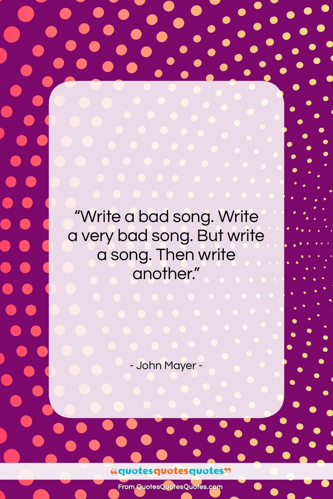 "John Mayer quote: ""Write a bad song. Write a very…""- at QuotesQuotesQuotes.com"