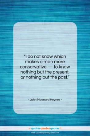 """John Maynard Keynes quote: """"I do not know which makes a…""""- at QuotesQuotesQuotes.com"""