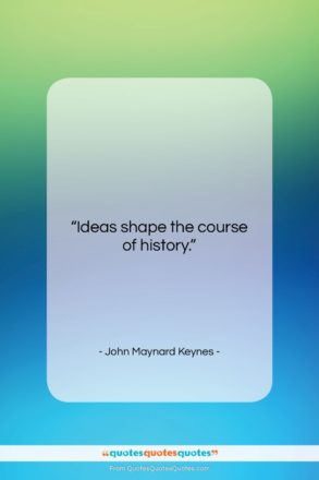 "John Maynard Keynes quote: ""Ideas shape the course of history….""- at QuotesQuotesQuotes.com"