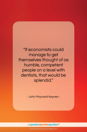 """John Maynard Keynes quote: """"If economists could manage to get themselves…""""- at QuotesQuotesQuotes.com"""