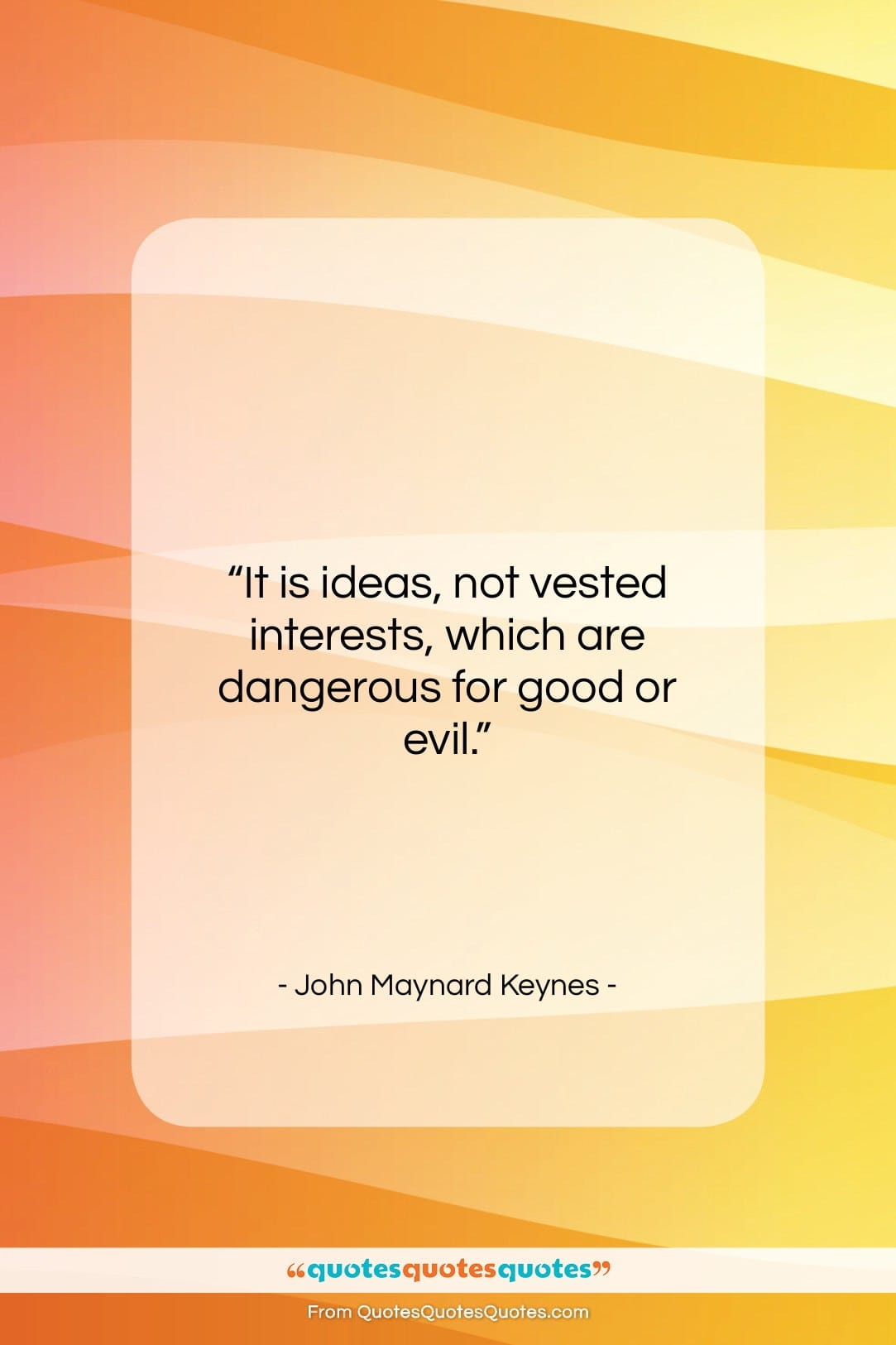 """John Maynard Keynes quote: """"It is ideas, not vested interests, which…""""- at QuotesQuotesQuotes.com"""