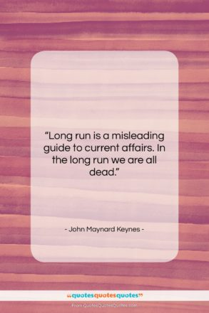 """John Maynard Keynes quote: """"Long run is a misleading guide to…""""- at QuotesQuotesQuotes.com"""