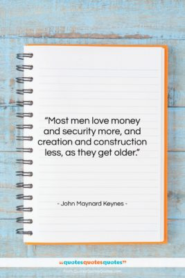 """John Maynard Keynes quote: """"Most men love money and security more,…""""- at QuotesQuotesQuotes.com"""