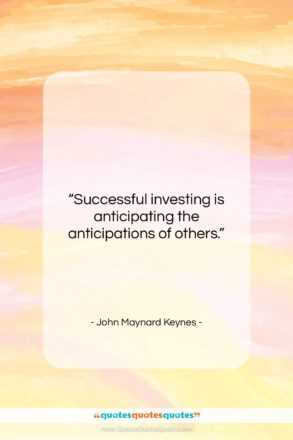 """John Maynard Keynes quote: """"Successful investing is anticipating the anticipations of…""""- at QuotesQuotesQuotes.com"""