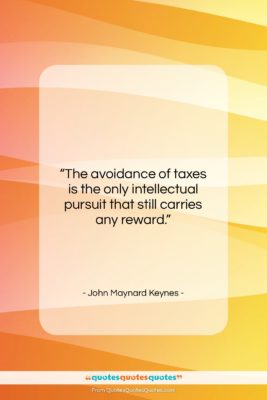 """John Maynard Keynes quote: """"The avoidance of taxes is the only…""""- at QuotesQuotesQuotes.com"""