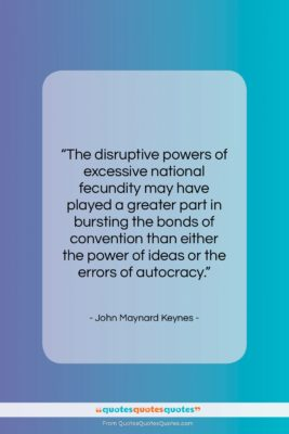 """John Maynard Keynes quote: """"The disruptive powers of excessive national fecundity…""""- at QuotesQuotesQuotes.com"""