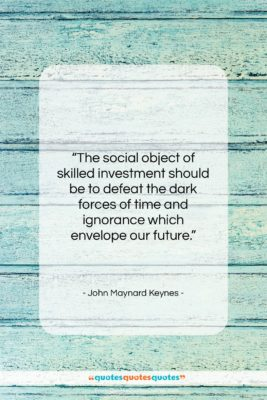 """John Maynard Keynes quote: """"The social object of skilled investment should…""""- at QuotesQuotesQuotes.com"""