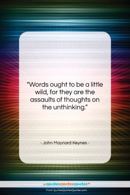 "John Maynard Keynes quote: ""Words ought to be a little wild,…""- at QuotesQuotesQuotes.com"