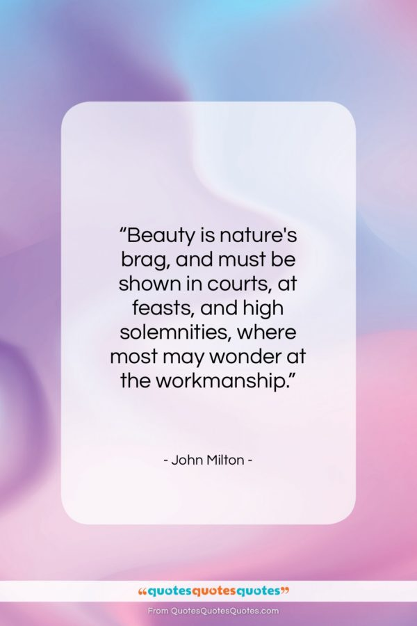 """John Milton quote: """"Beauty is nature's brag, and must be…""""- at QuotesQuotesQuotes.com"""