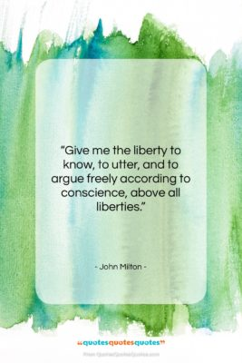 """John Milton quote: """"Give me the liberty to know, to…""""- at QuotesQuotesQuotes.com"""