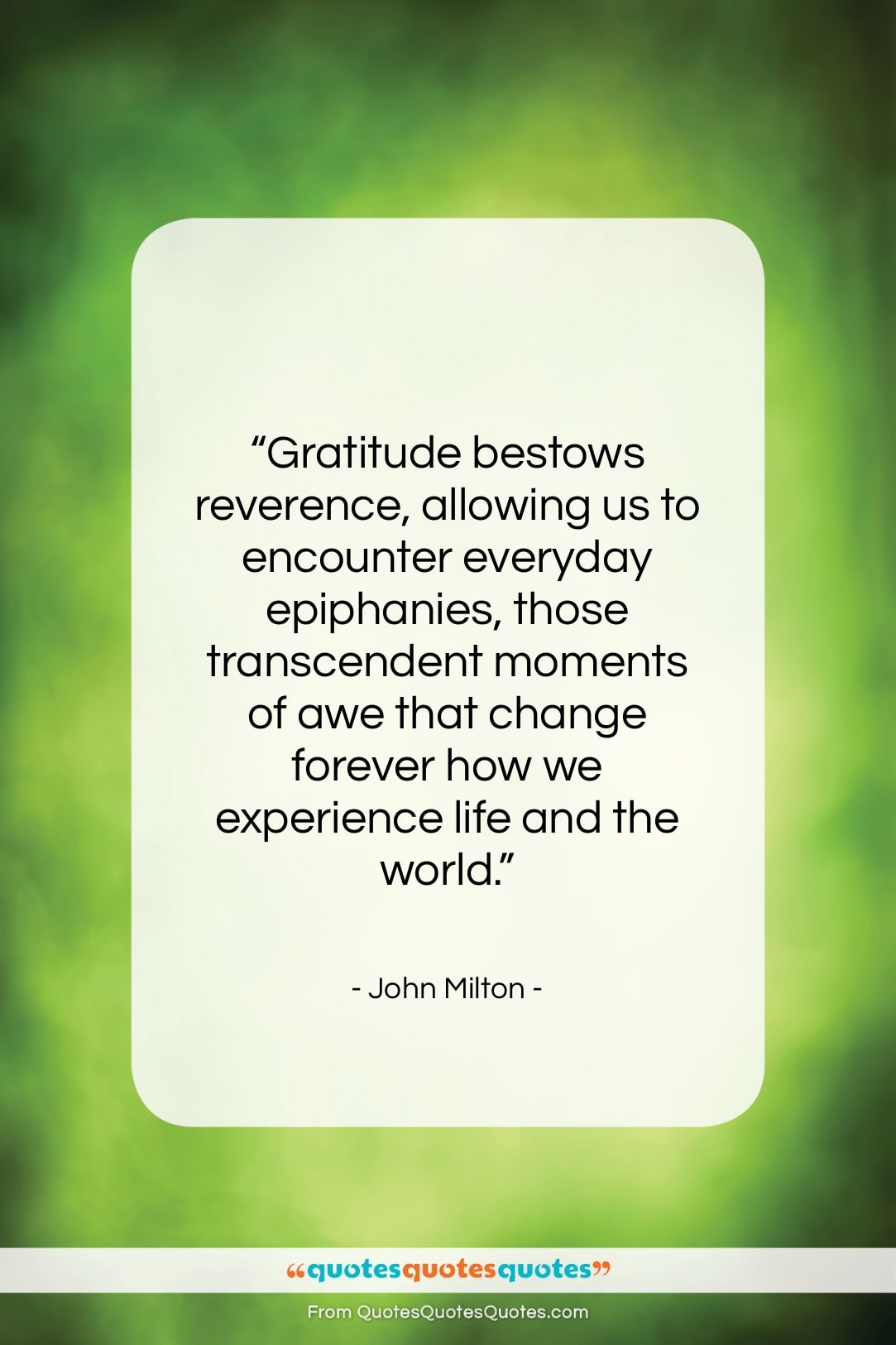 """John Milton quote: """"Gratitude bestows reverence, allowing us to encounter…""""- at QuotesQuotesQuotes.com"""