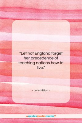 """John Milton quote: """"Let not England forget her precedence of…""""- at QuotesQuotesQuotes.com"""