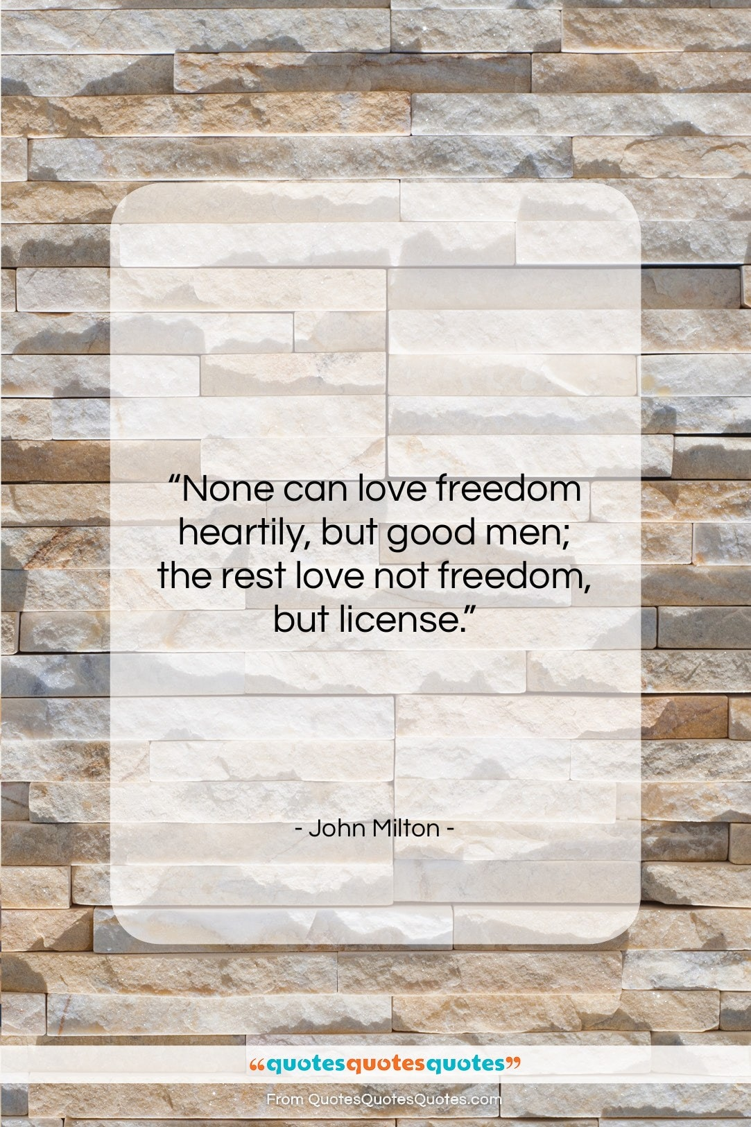 """John Milton quote: """"None can love freedom heartily, but good…""""- at QuotesQuotesQuotes.com"""