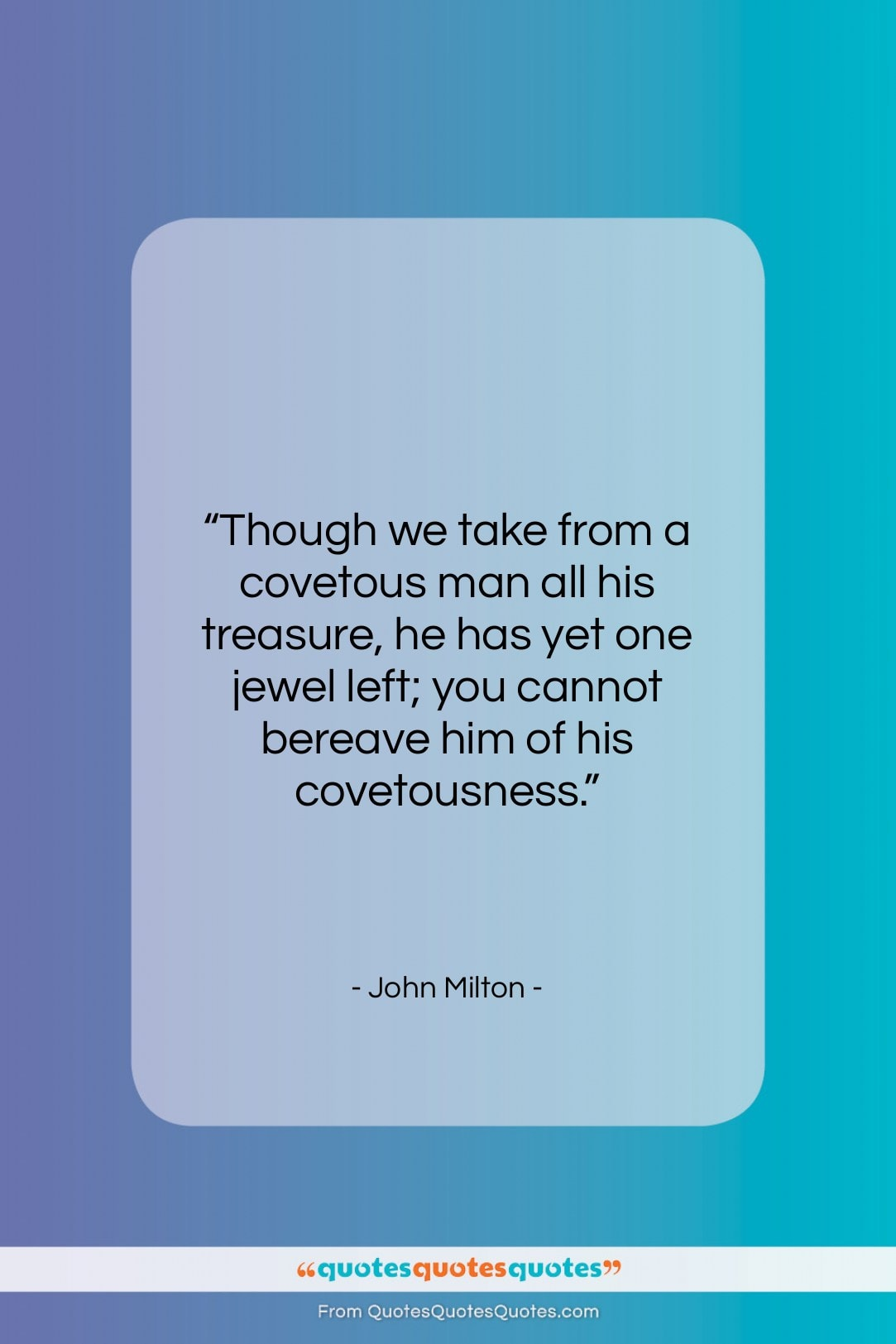 """John Milton quote: """"Though we take from a covetous man…""""- at QuotesQuotesQuotes.com"""
