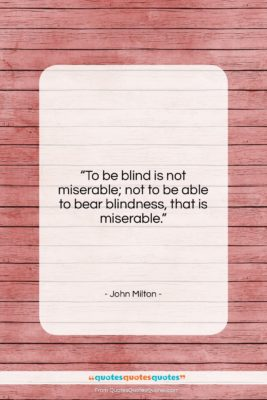 """John Milton quote: """"To be blind is not miserable; not…""""- at QuotesQuotesQuotes.com"""