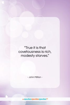 """John Milton quote: """"True it is that covetousness is rich,…""""- at QuotesQuotesQuotes.com"""