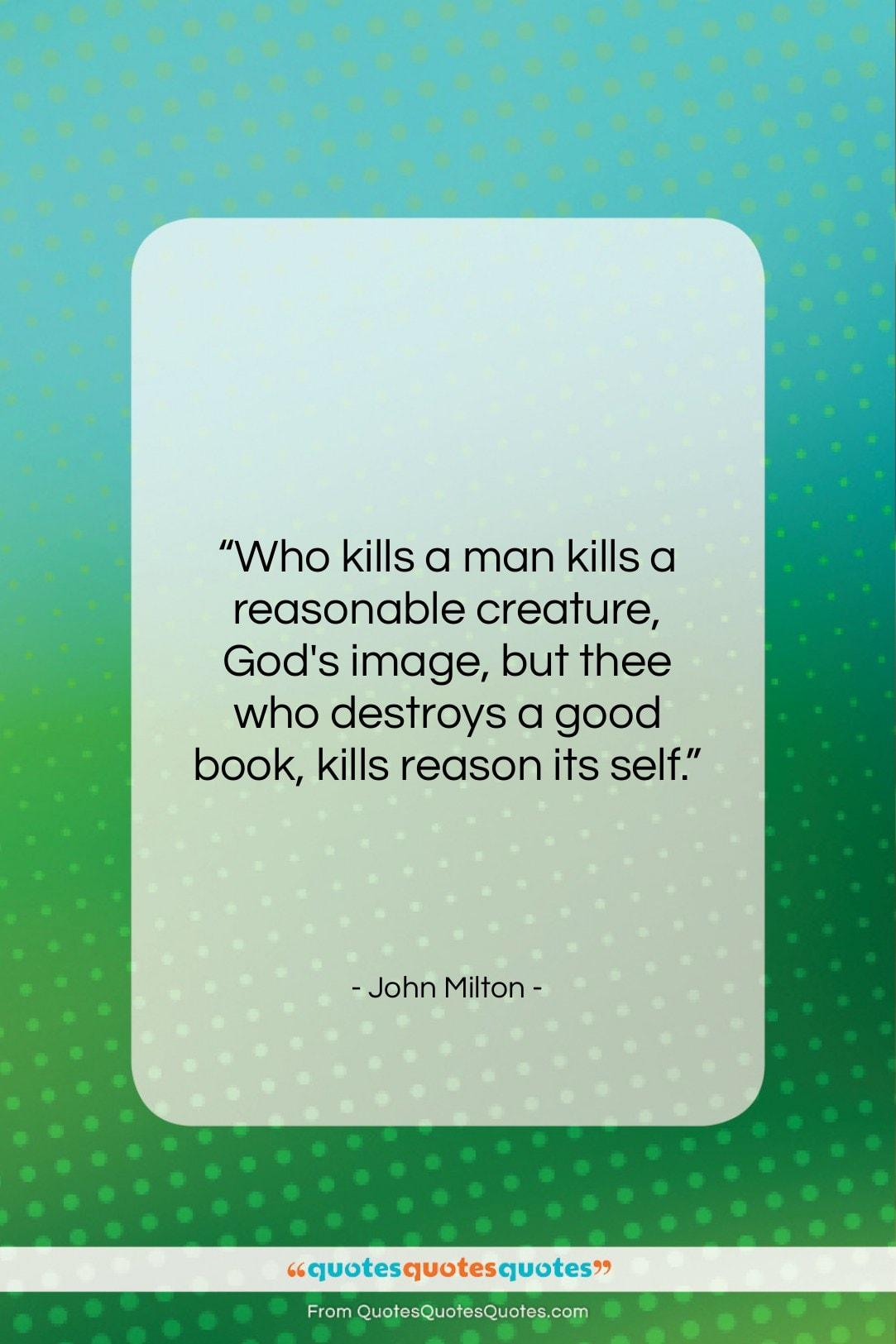 "John Milton quote: ""Who kills a man kills a reasonable…""- at QuotesQuotesQuotes.com"