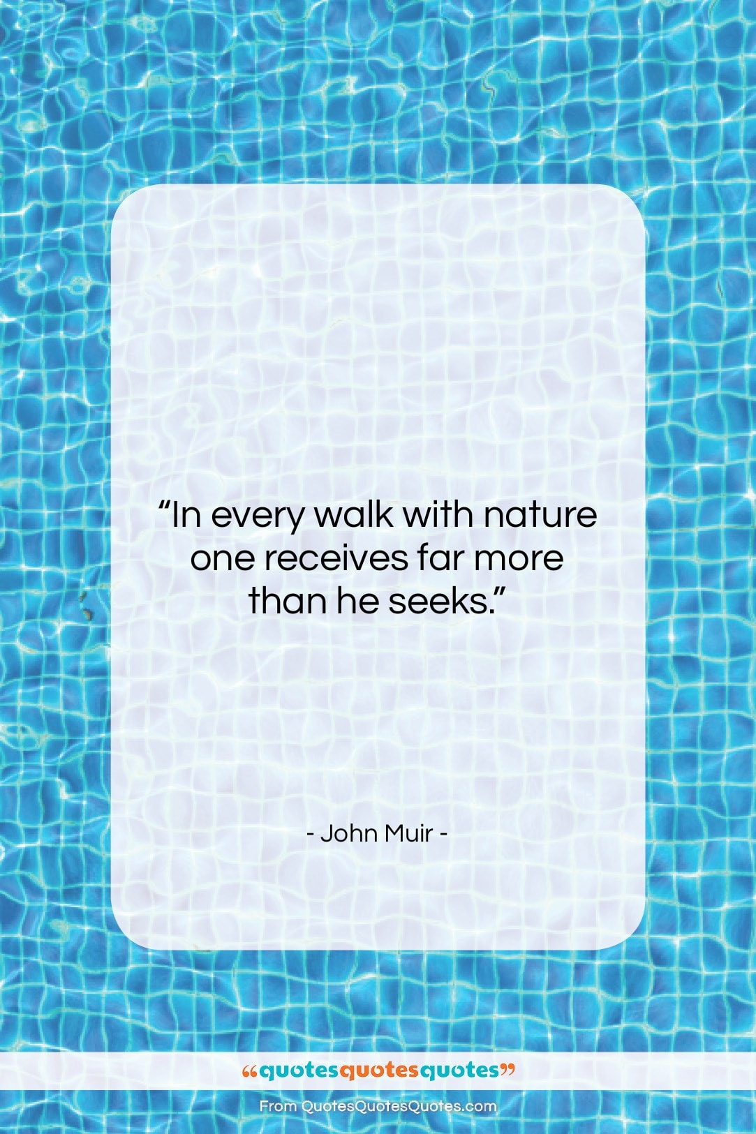 """John Muir quote: """"In every walk with nature one receives…""""- at QuotesQuotesQuotes.com"""
