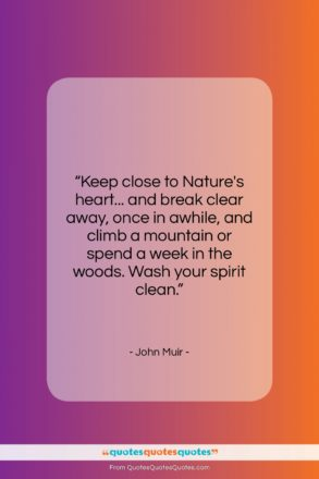 """John Muir quote: """"Keep close to Nature's heart… and break…""""- at QuotesQuotesQuotes.com"""