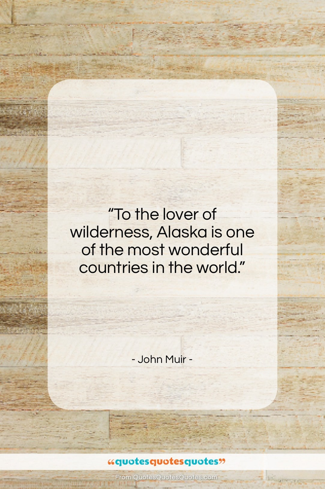 """John Muir quote: """"To the lover of wilderness, Alaska is…""""- at QuotesQuotesQuotes.com"""