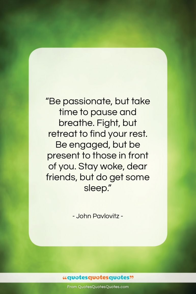 """John Pavlovitz quote: """"Be passionate, but take time to pause…""""- at QuotesQuotesQuotes.com"""