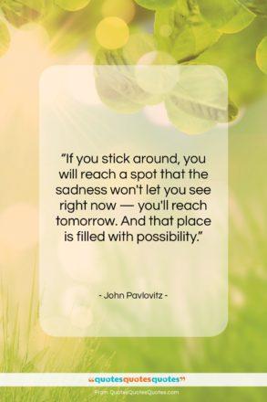 "John Pavlovitz quote: ""If you stick around, you will reach…""- at QuotesQuotesQuotes.com"