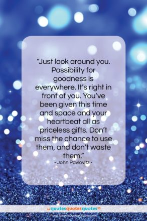 "John Pavlovitz quote: ""Just look around you. Possibility for goodness…""- at QuotesQuotesQuotes.com"