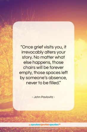 "John Pavlovitz quote: ""Once grief visits you, it irrevocably alters…""- at QuotesQuotesQuotes.com"