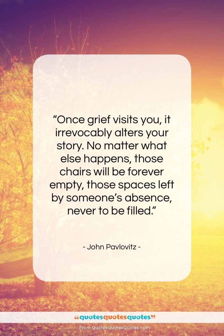 """John Pavlovitz quote: """"Once grief visits you, it irrevocably alters…""""- at QuotesQuotesQuotes.com"""