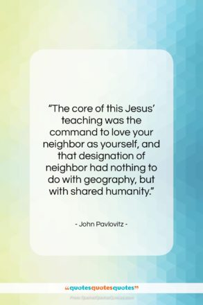 "John Pavlovitz quote: ""The core of this Jesus' teaching was…""- at QuotesQuotesQuotes.com"