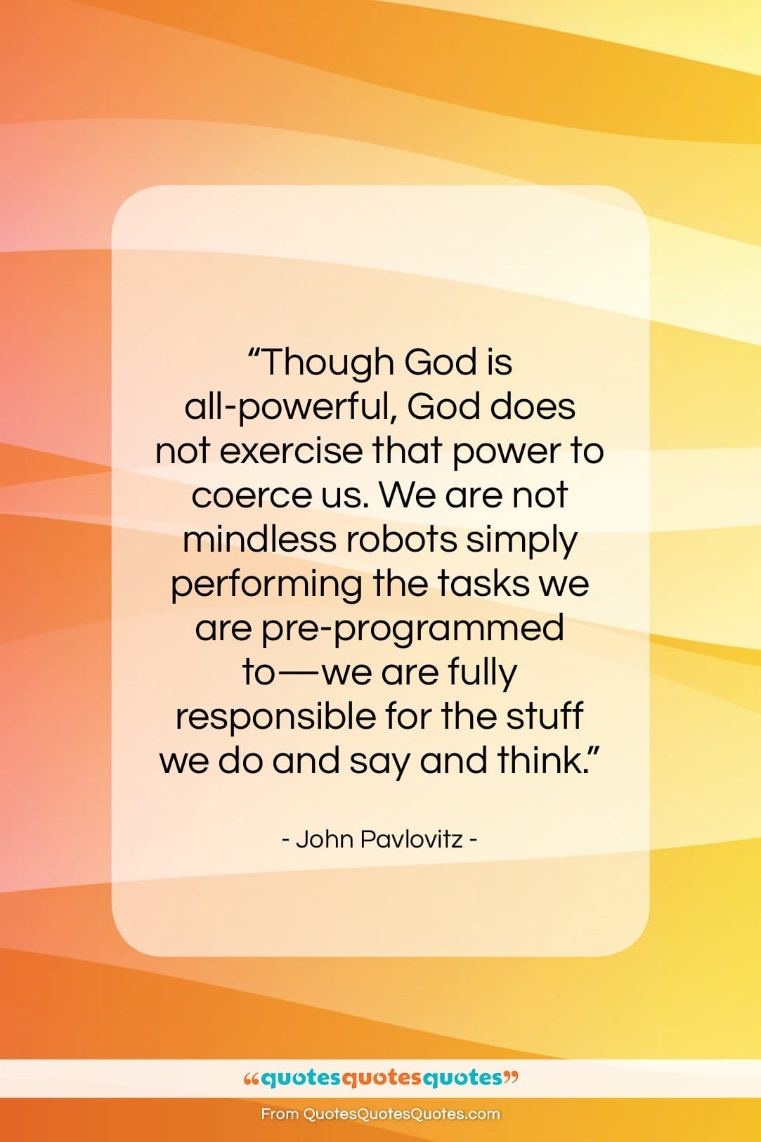 """John Pavlovitz quote: """"Though God is all-powerful, God does not…""""- at QuotesQuotesQuotes.com"""