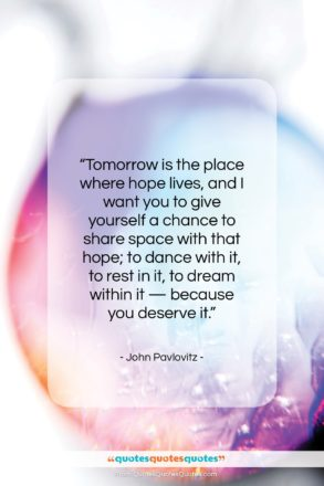 "John Pavlovitz quote: ""Tomorrow is the place where hope lives,…""- at QuotesQuotesQuotes.com"