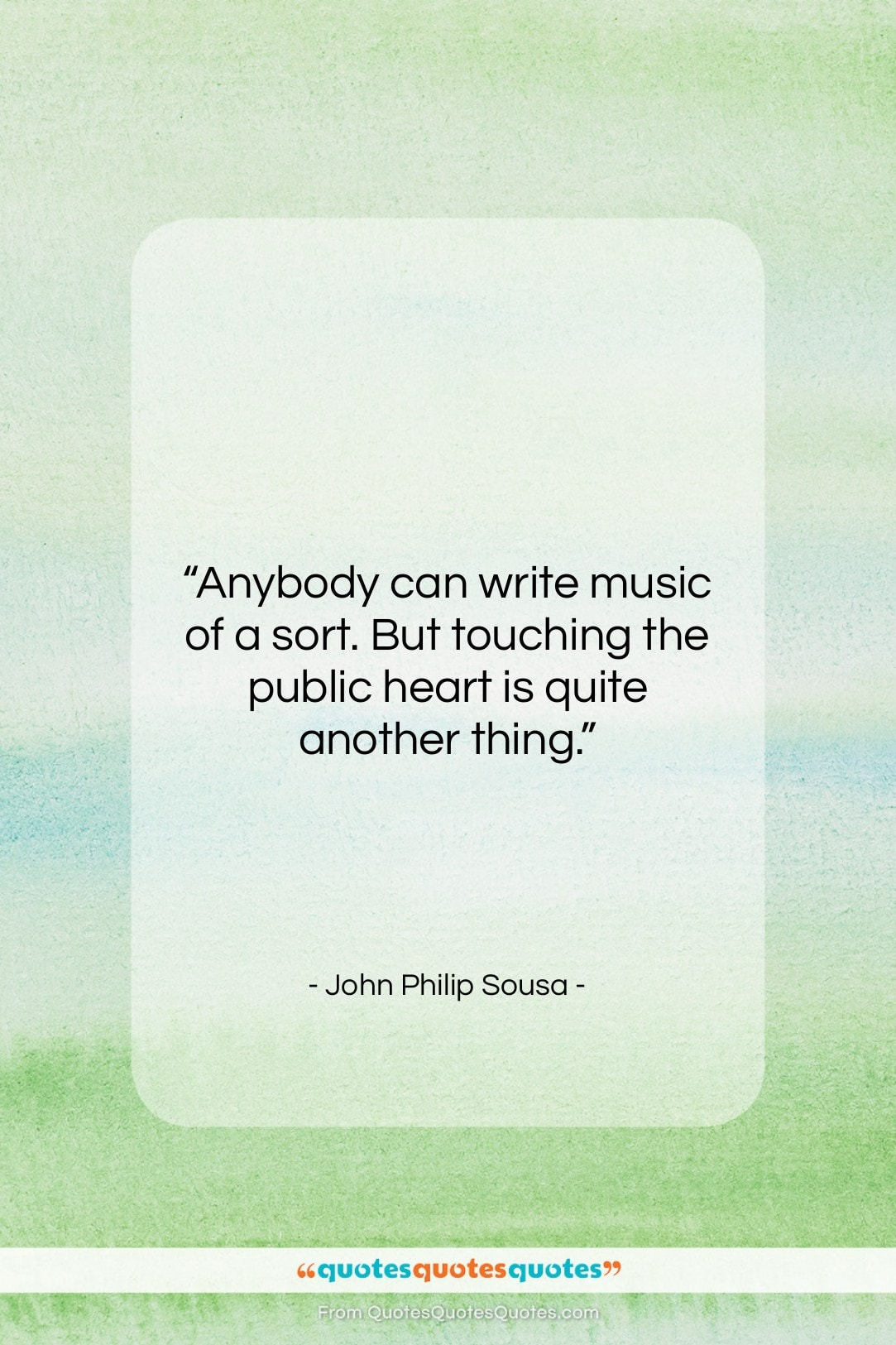 """John Philip Sousa quote: """"Anybody can write music of a sort….""""- at QuotesQuotesQuotes.com"""