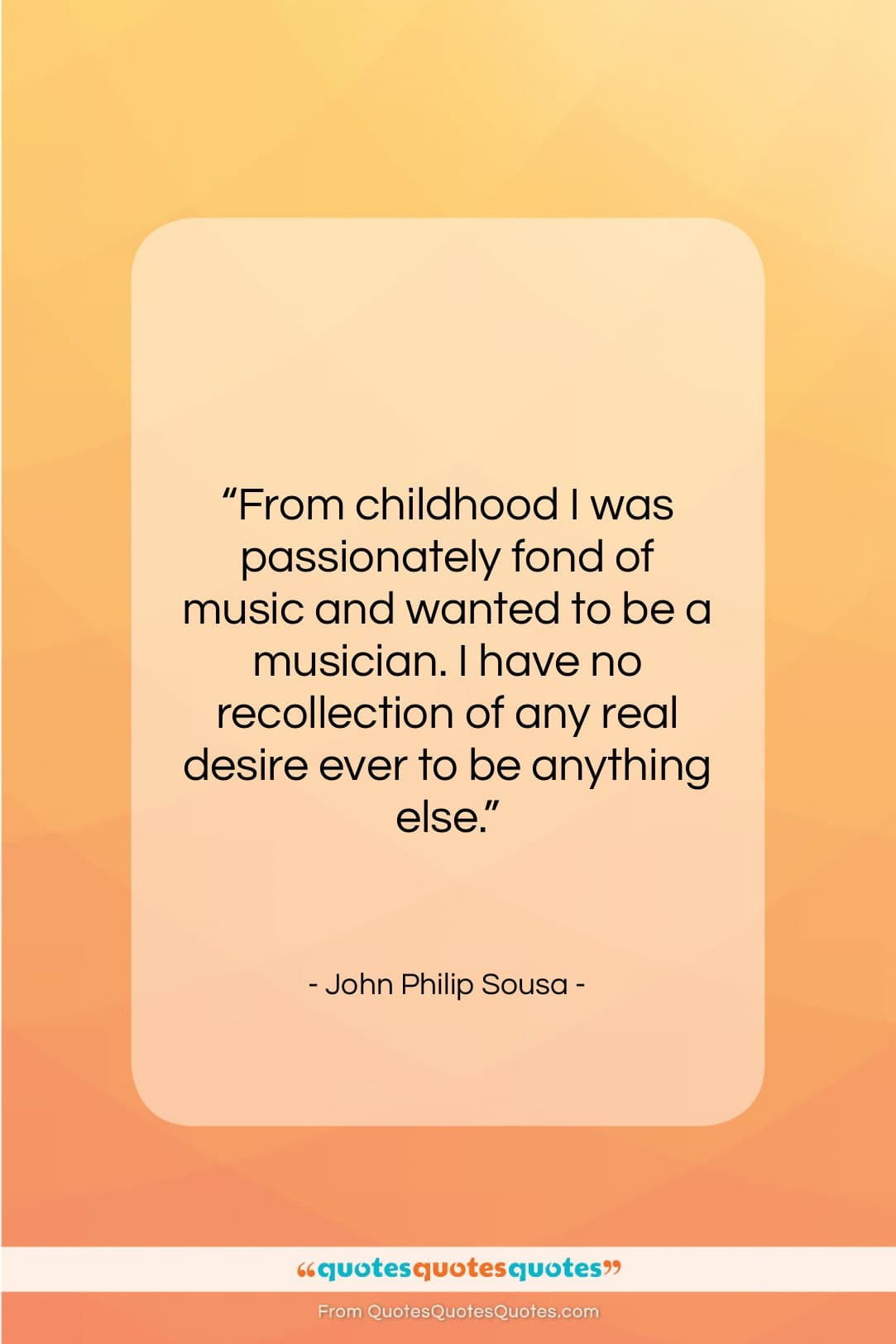 "John Philip Sousa quote: ""From childhood I was passionately fond of…""- at QuotesQuotesQuotes.com"