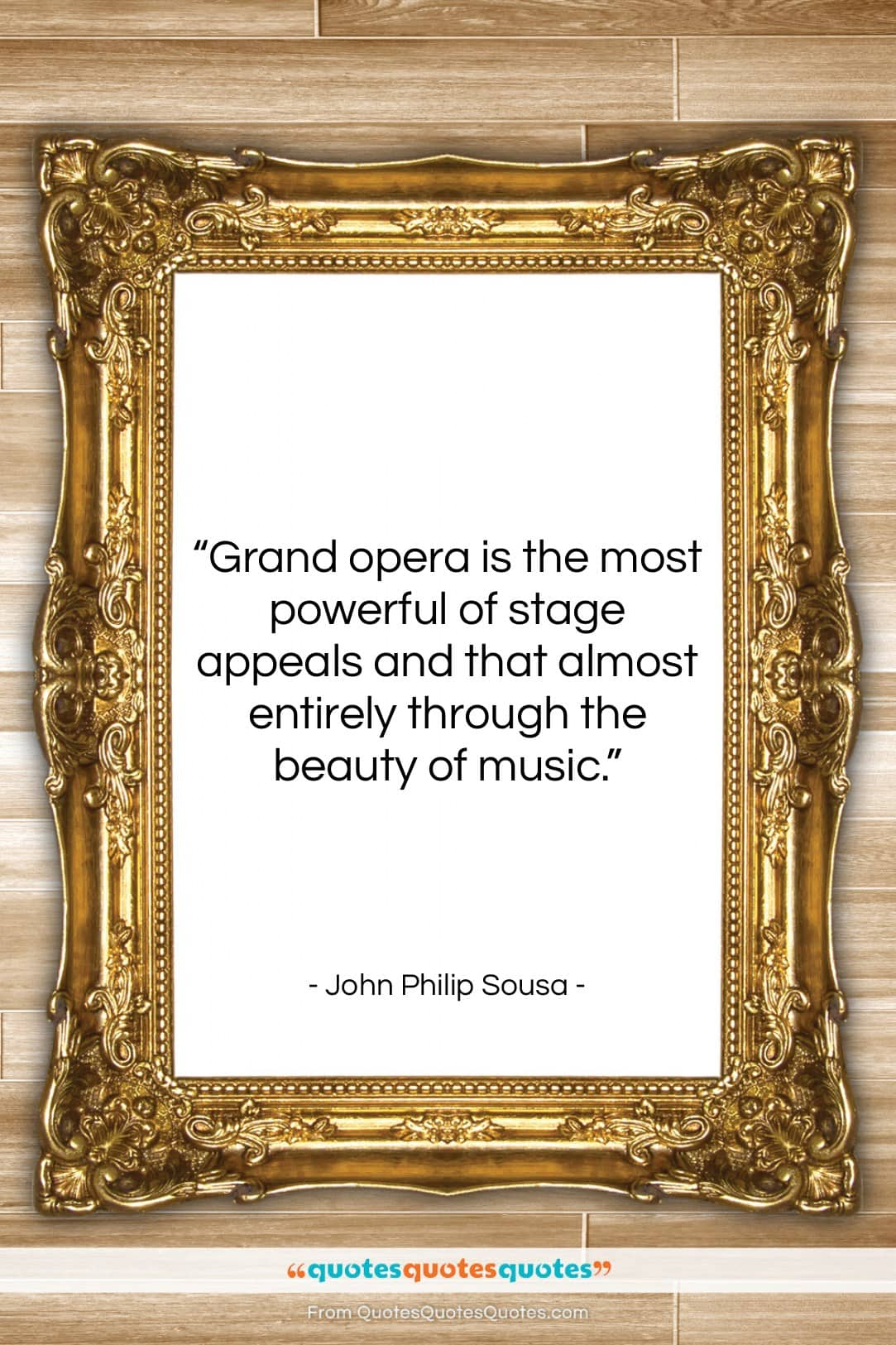 """John Philip Sousa quote: """"Grand opera is the most powerful of…""""- at QuotesQuotesQuotes.com"""