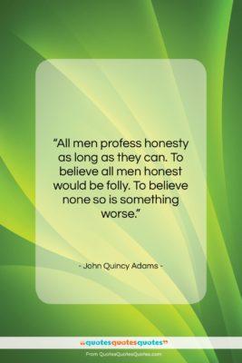 "John Quincy Adams quote: ""All men profess honesty as long as…""- at QuotesQuotesQuotes.com"