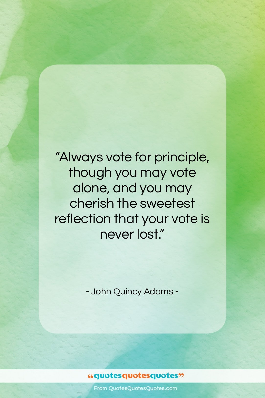 """John Quincy Adams quote: """"Always vote for principle, though you may…""""- at QuotesQuotesQuotes.com"""