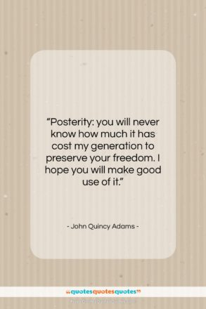 """John Quincy Adams quote: """"Posterity: you will never know how much…""""- at QuotesQuotesQuotes.com"""