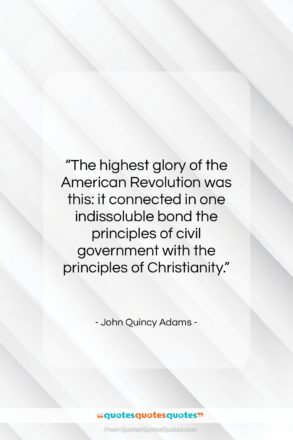 """John Quincy Adams quote: """"The highest glory of the American Revolution…""""- at QuotesQuotesQuotes.com"""