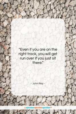 """John Ray quote: """"Even if you are on the right…""""- at QuotesQuotesQuotes.com"""