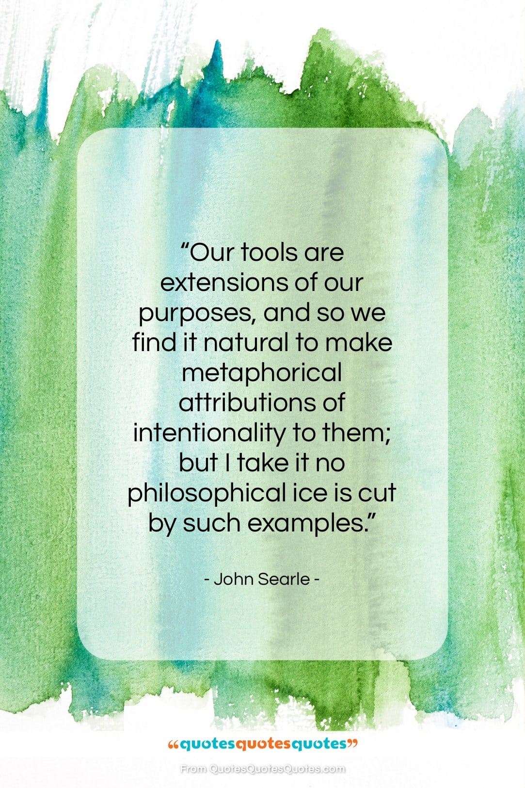 """John Searle quote: """"Our tools are extensions of our purposes…""""- at QuotesQuotesQuotes.com"""