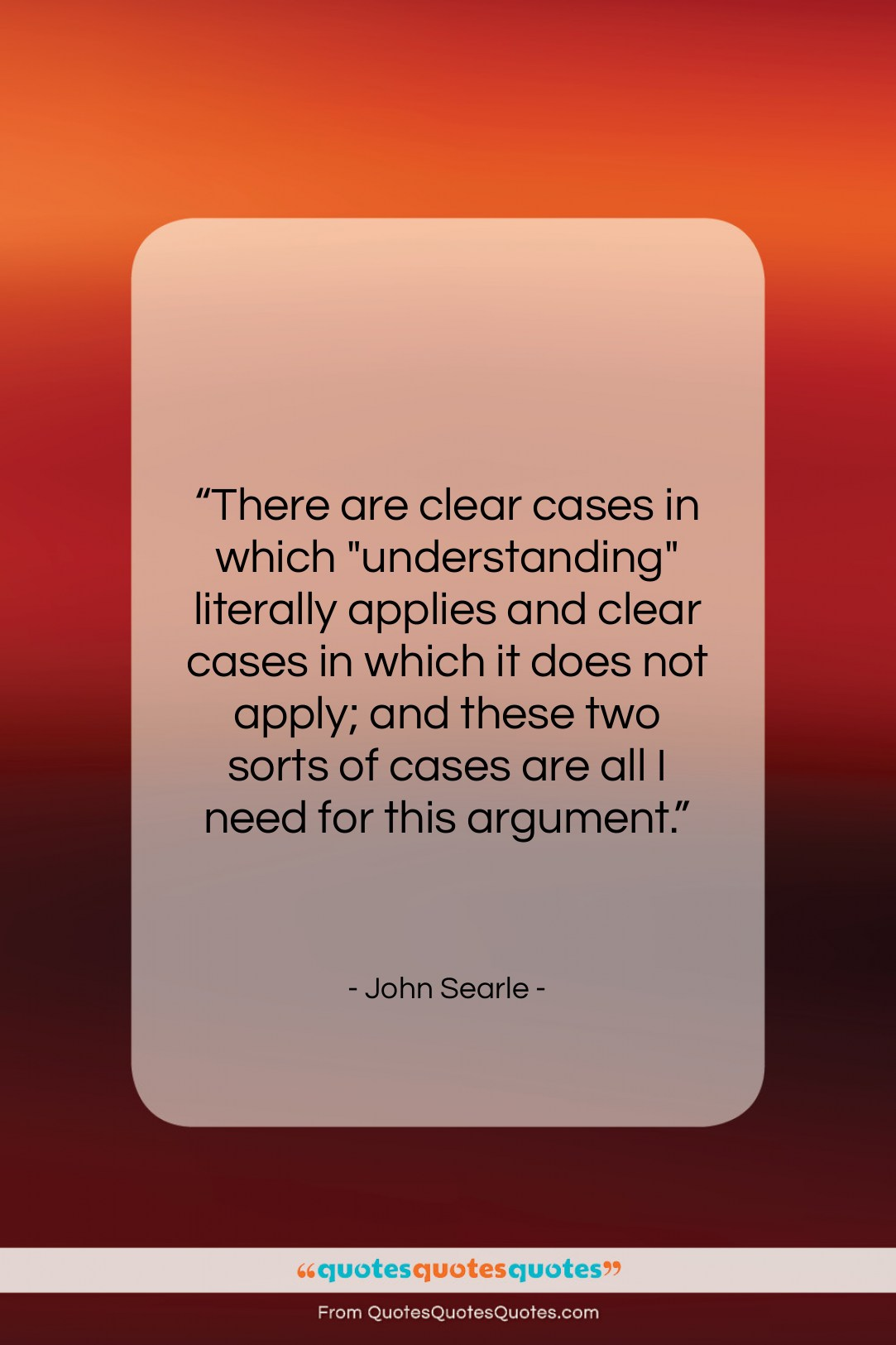 """John Searle quote: """"There are clear cases in which """"understanding""""…""""- at QuotesQuotesQuotes.com"""