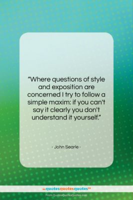 """John Searle quote: """"Where questions of style and exposition are…""""- at QuotesQuotesQuotes.com"""