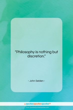 """John Selden quote: """"Philosophy is nothing but discretion….""""- at QuotesQuotesQuotes.com"""